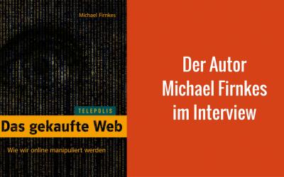 Das gekaufte Web – Michael Firnkes im Interview